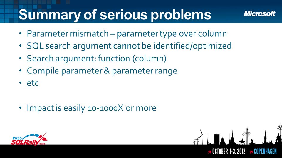 Parameter mismatch – parameter type over column SQL search argument cannot be identified/optimized Search argument: function (column) Compile parameter & parameter range etc Impact is easily 10-1000X or more Summary of serious problems