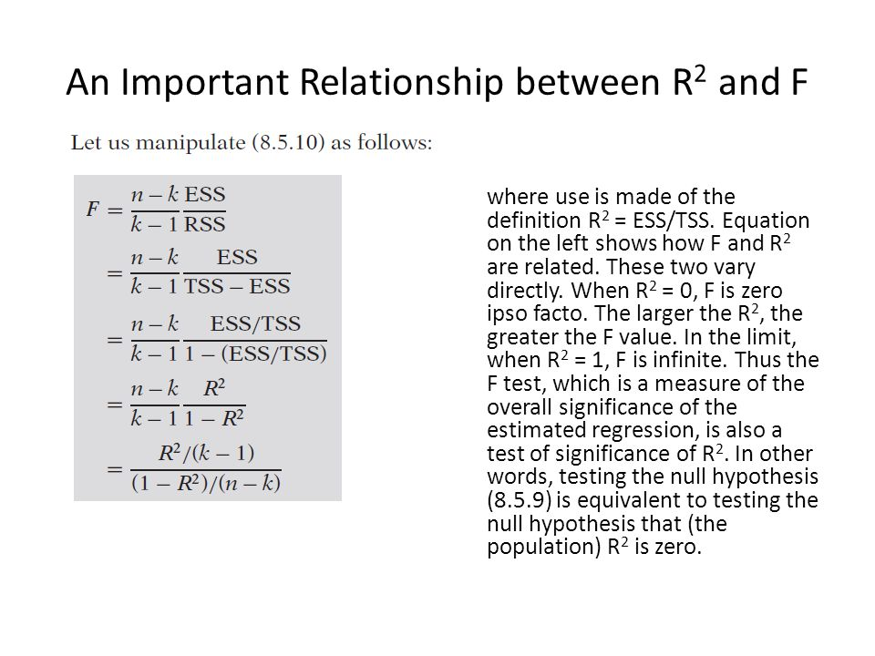 where use is made of the definition R 2 = ESS/TSS. Equation on the left shows how F and R 2 are related. These two vary directly. When R 2 = 0, F is z