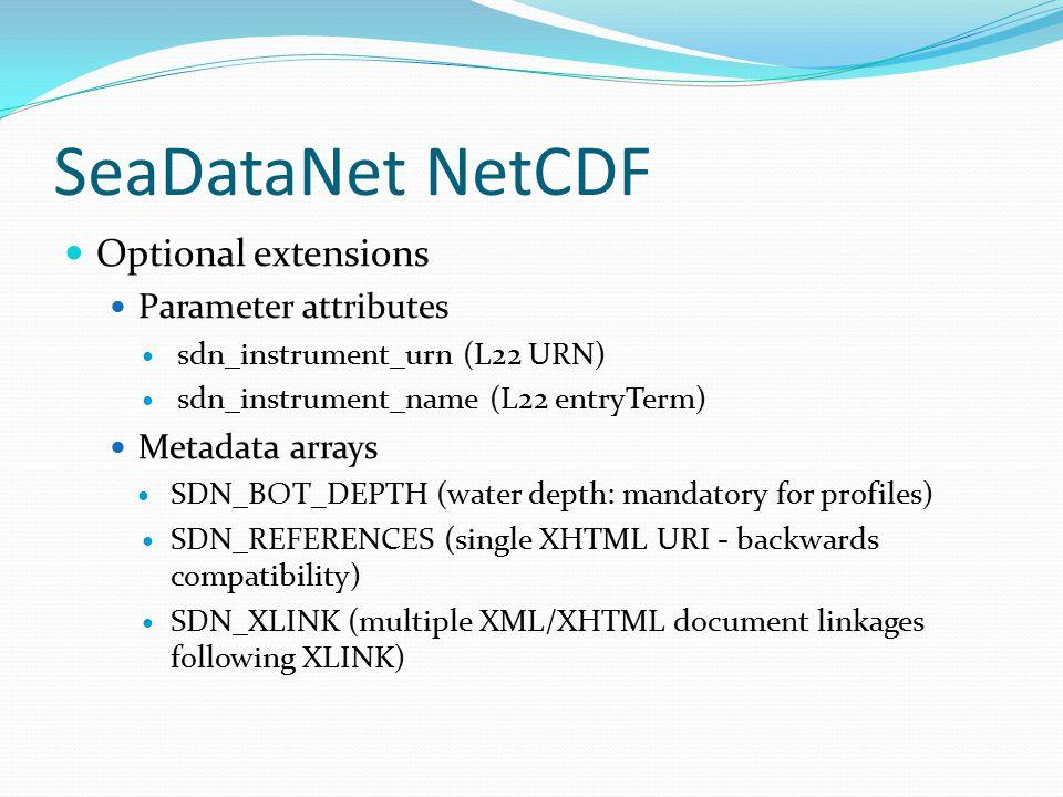 SeaDataNet NetCDF Optional extensions Parameter attributes sdn_instrument_urn (L22 URN) sdn_instrument_name (L22 entryTerm) Metadata arrays SDN_BOT_DE