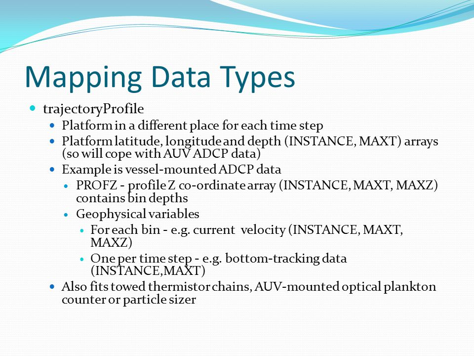 Mapping Data Types trajectoryProfile Platform in a different place for each time step Platform latitude, longitude and depth (INSTANCE, MAXT) arrays (