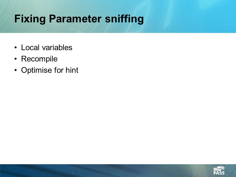 Fixing Parameter sniffing Local variables Recompile Optimise for hint