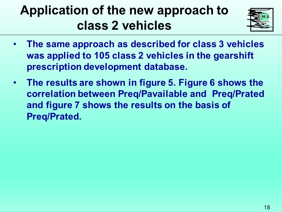 Application of the new approach to class 2 vehicles 18 The same approach as described for class 3 vehicles was applied to 105 class 2 vehicles in the gearshift prescription development database.