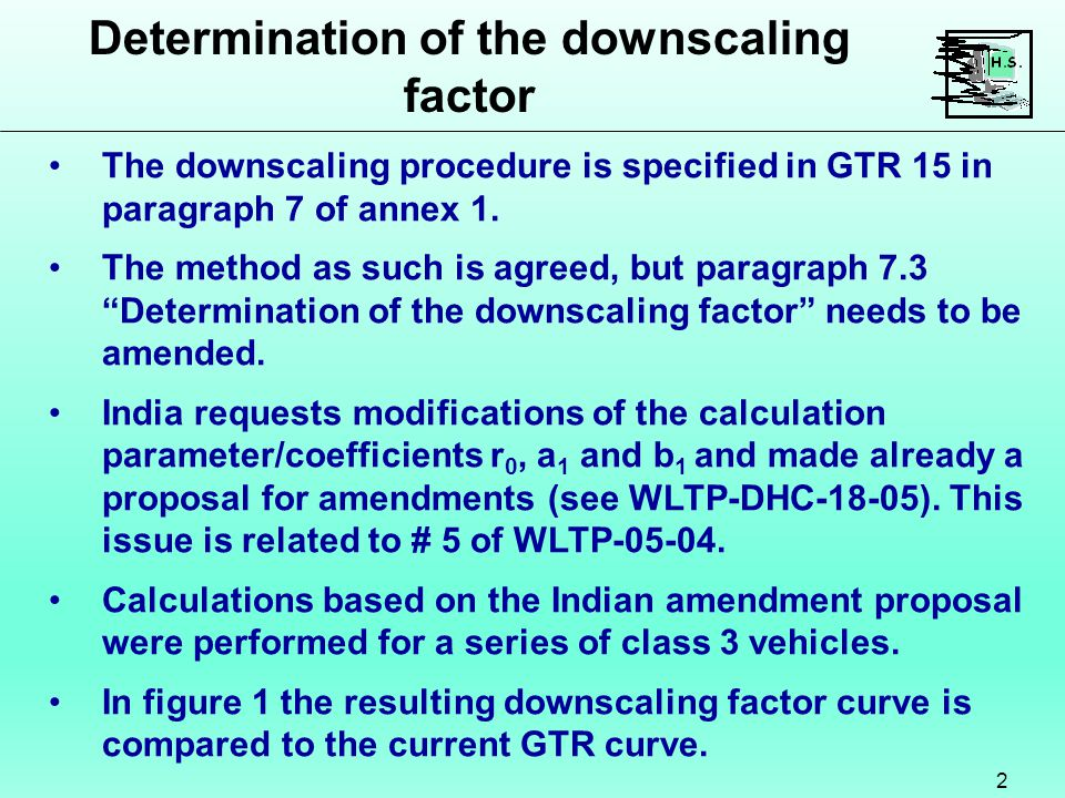Determination of the downscaling factor 2 The downscaling procedure is specified in GTR 15 in paragraph 7 of annex 1.