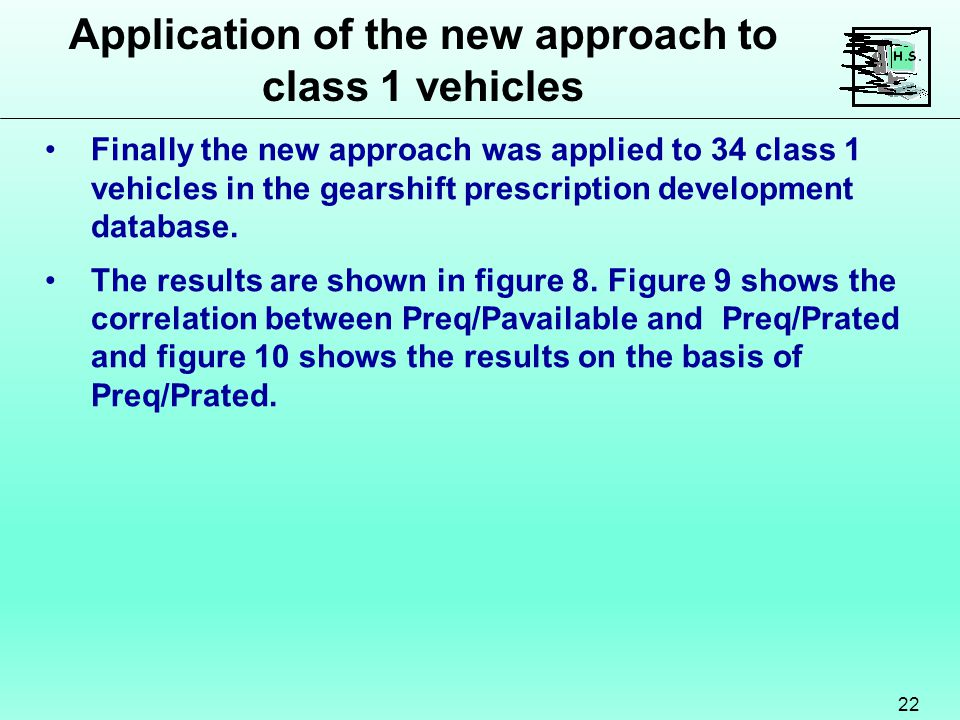 Application of the new approach to class 1 vehicles 22 Finally the new approach was applied to 34 class 1 vehicles in the gearshift prescription development database.