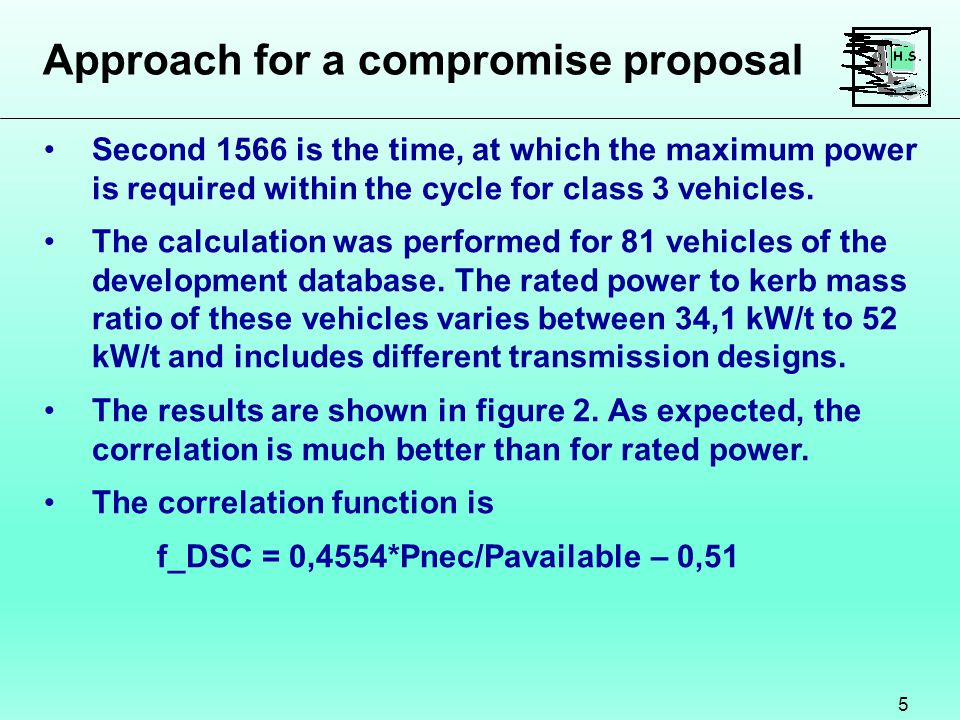 Proposal for new r 0, a 1 and b 1 values 26 The task force came to the conclusion, that the outlined approach results in downscaling requirements, which are better balanced than the current requirements with respect to driveability issues and wot operation.