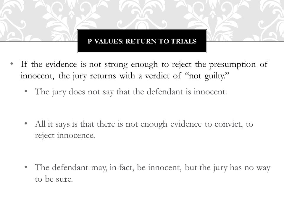 "If the evidence is not strong enough to reject the presumption of innocent, the jury returns with a verdict of ""not guilty."" The jury does not say tha"