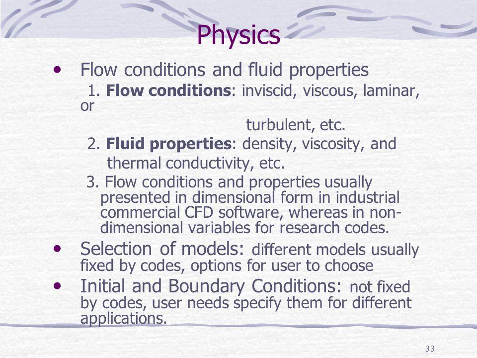 33 Physics Flow conditions and fluid properties 1. Flow conditions: inviscid, viscous, laminar, or turbulent, etc. 2. Fluid properties: density, visco