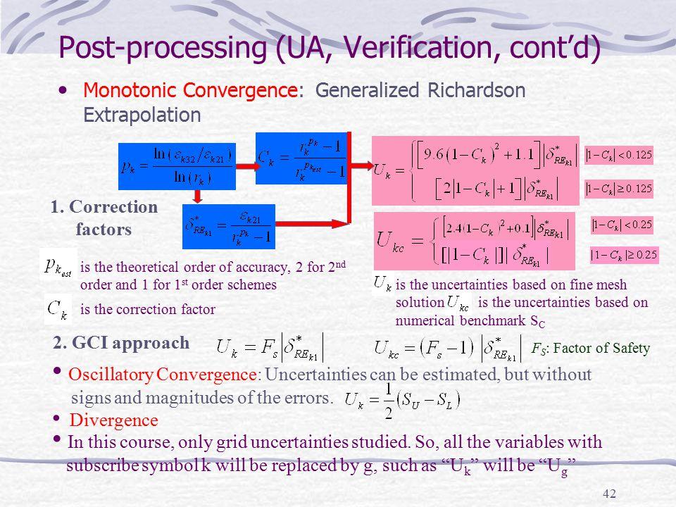 42 Post-processing (UA, Verification, cont'd) Monotonic Convergence: Generalized Richardson Extrapolation Oscillatory Convergence: Uncertainties can b