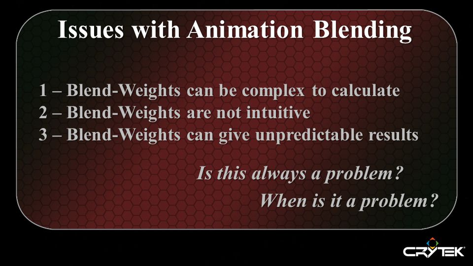 1 – Blend-Weights can be complex to calculate 2 – Blend-Weights are not intuitive 3 – Blend-Weights can give unpredictable results Is this always a problem.