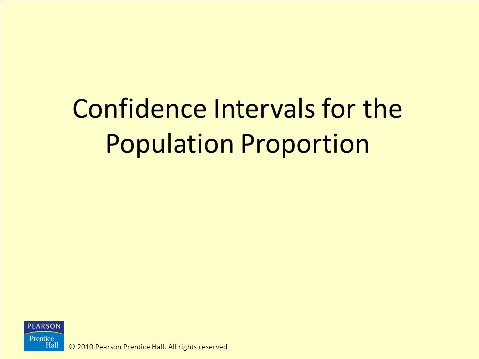 © 2010 Pearson Prentice Hall. All rights reserved Confidence Intervals for the Population Proportion