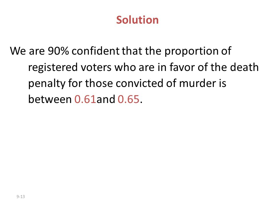 9-13 Solution We are 90% confident that the proportion of registered voters who are in favor of the death penalty for those convicted of murder is bet