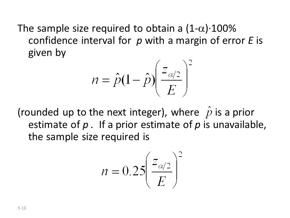 9-16 The sample size required to obtain a (1-  )·100% confidence interval for p with a margin of error E is given by (rounded up to the next integer)