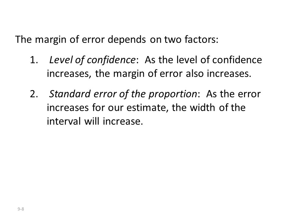 9-8 The margin of error depends on two factors: 1.