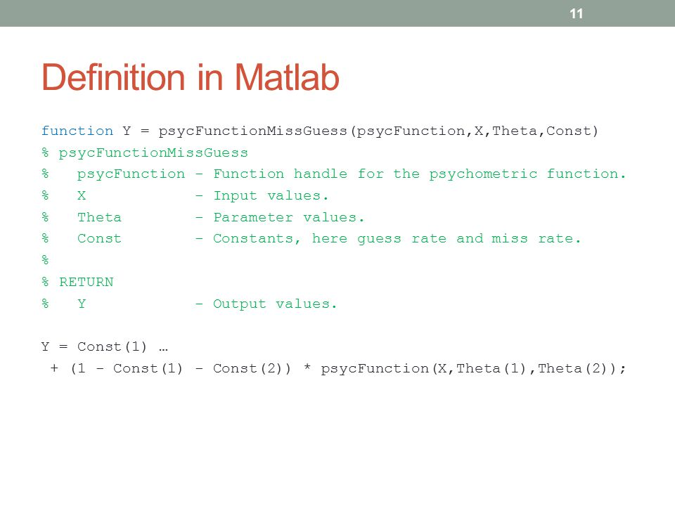 Definition in Matlab function Y = psycFunctionMissGuess(psycFunction,X,Theta,Const) % psycFunctionMissGuess % psycFunction - Function handle for the psychometric function.
