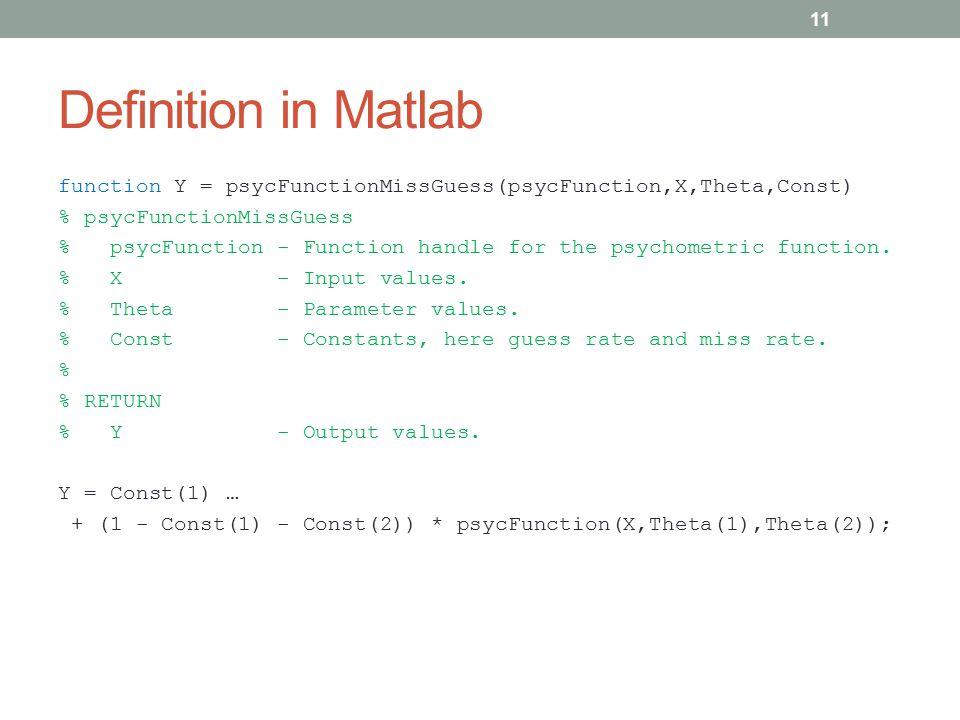 Definition in Matlab function Y = psycFunctionMissGuess(psycFunction,X,Theta,Const) % psycFunctionMissGuess % psycFunction - Function handle for the p