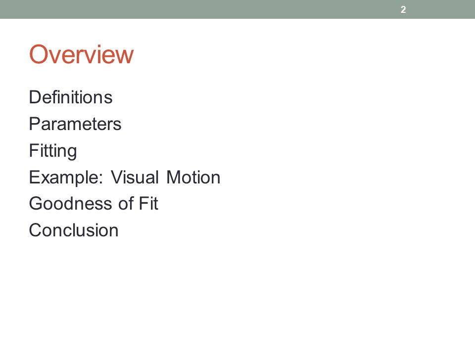 Overview Definitions Parameters Fitting Example: Visual Motion Goodness of Fit Conclusion 2