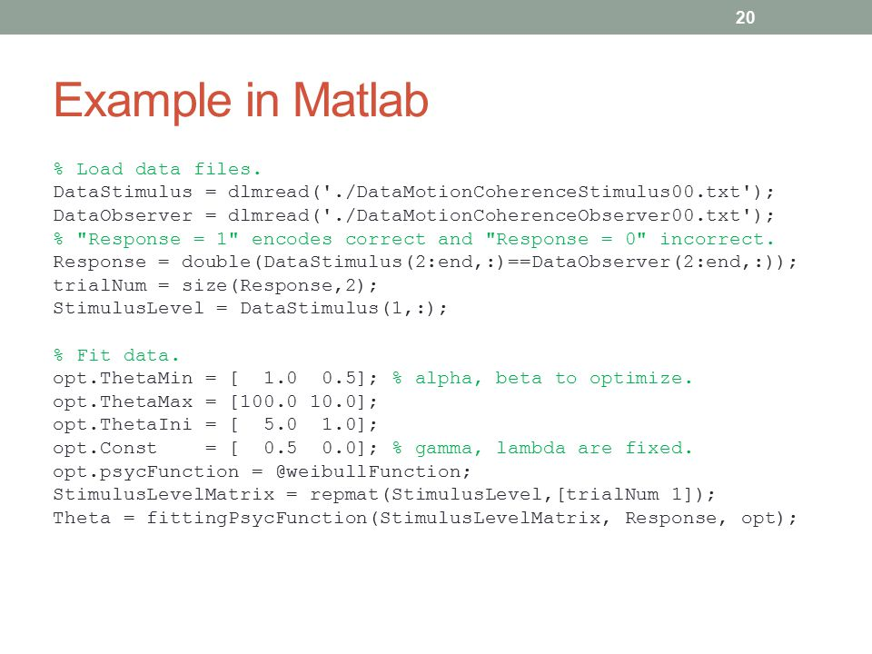 Example in Matlab % Load data files. DataStimulus = dlmread('./DataMotionCoherenceStimulus00.txt'); DataObserver = dlmread('./DataMotionCoherenceObser