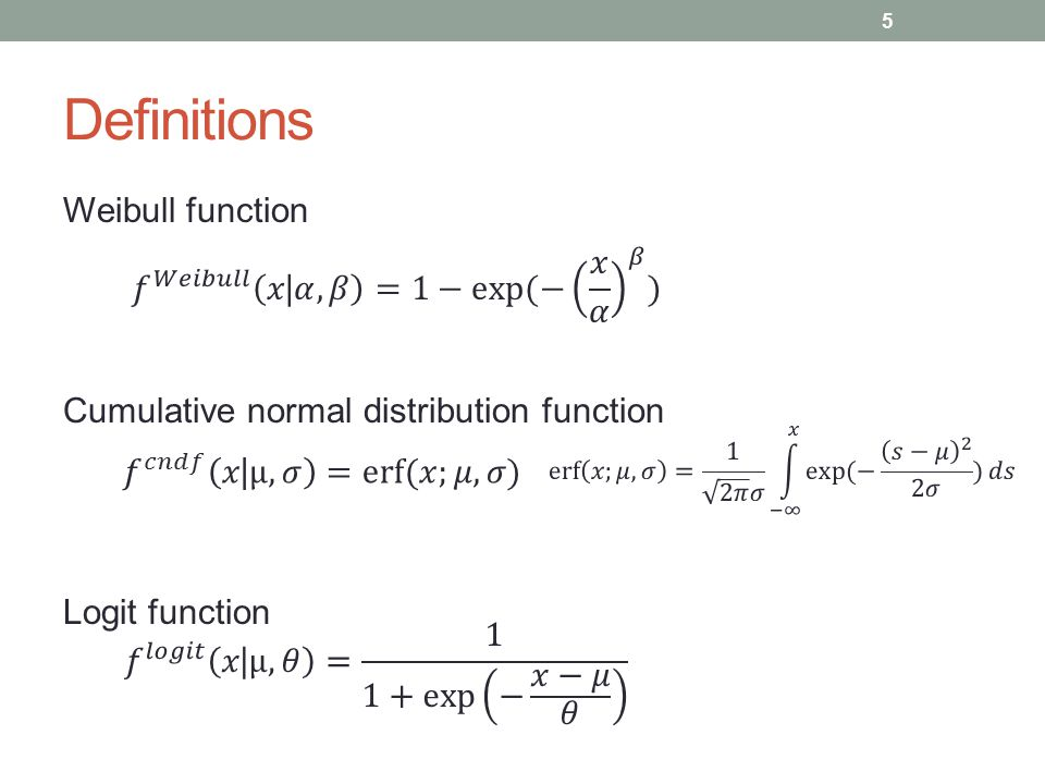 Definitions Weibull function Cumulative normal distribution function Logit function 5