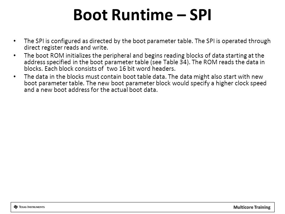 Boot Runtime – SPI The SPI is configured as directed by the boot parameter table. The SPI is operated through direct register reads and write. The boo