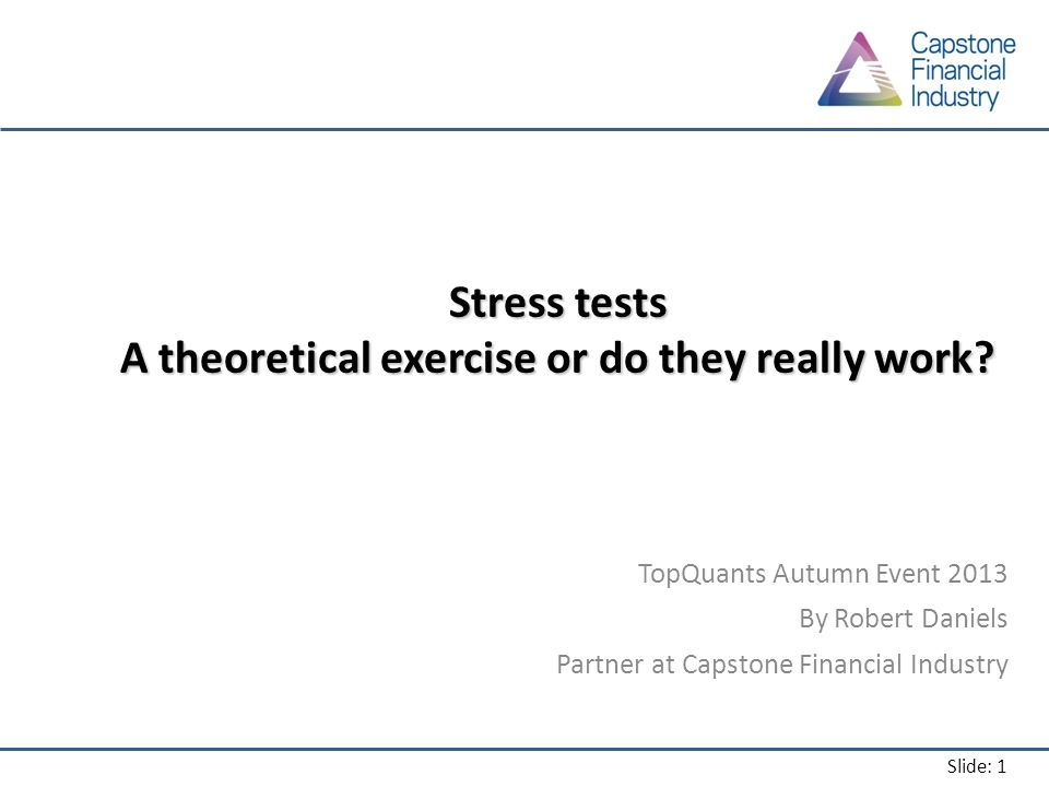 Slide: 1 Stress tests A theoretical exercise or do they really work.