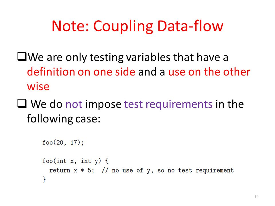 Note: Coupling Data-flow  We are only testing variables that have a definition on one side and a use on the other wise  We do not impose test requirements in the following case: 12