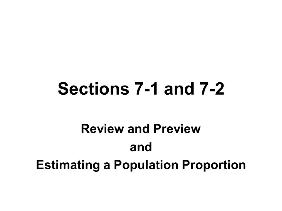 Sections 7-1 and 7-2 Review and Preview and Estimating a Population Proportion