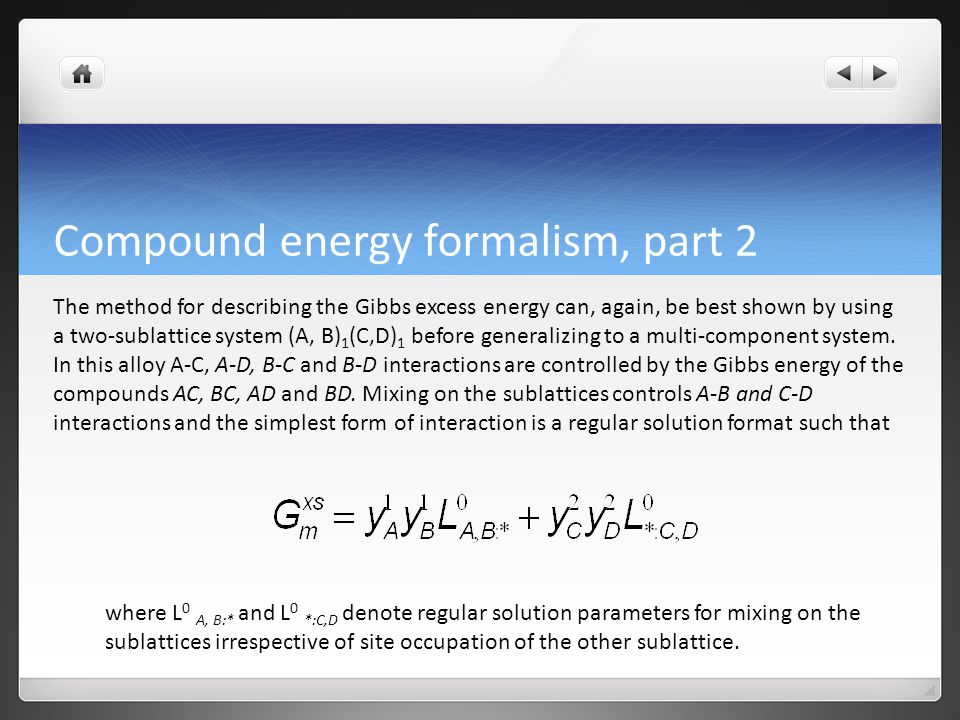 Compound energy formalism, part 2 A sub-regular model can be introduced by making the interactions compositionally dependent on the site occupation in the other sublattice.