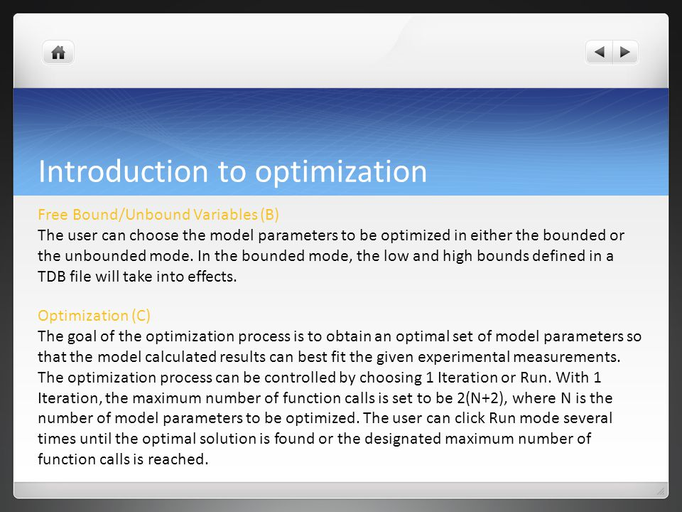 Introduction to optimization Free Bound/Unbound Variables (B) The user can choose the model parameters to be optimized in either the bounded or the unbounded mode.