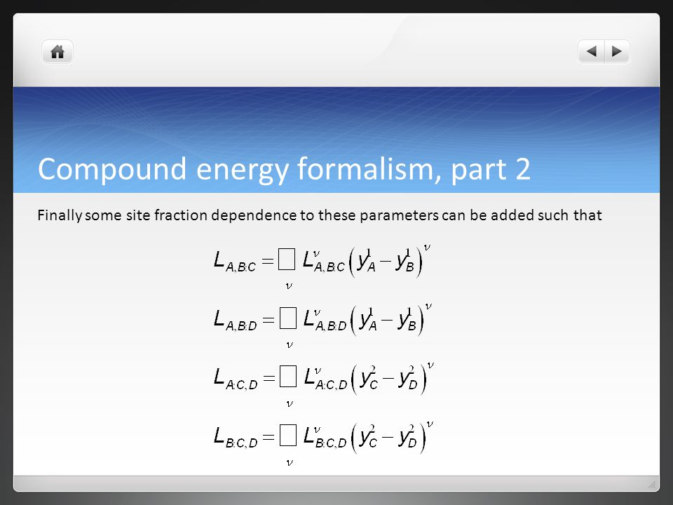 Compound energy formalism, part 2 Finally some site fraction dependence to these parameters can be added such that