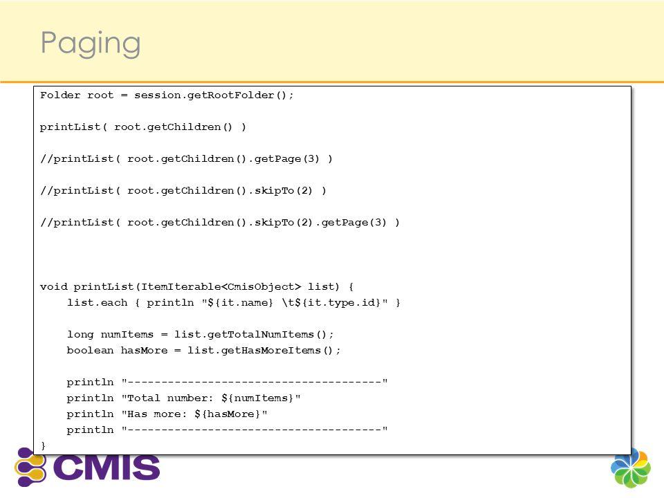 Paging Folder root = session.getRootFolder(); printList( root.getChildren() ) //printList( root.getChildren().getPage(3) ) //printList( root.getChildr
