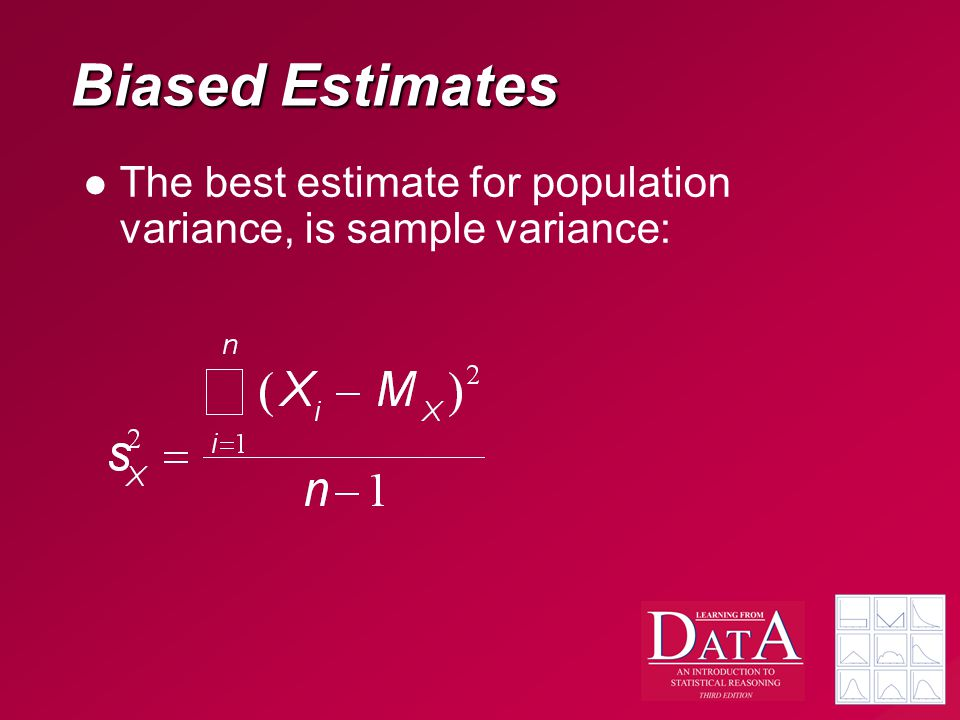 Biased Estimates The best estimate for population variance, is sample variance: