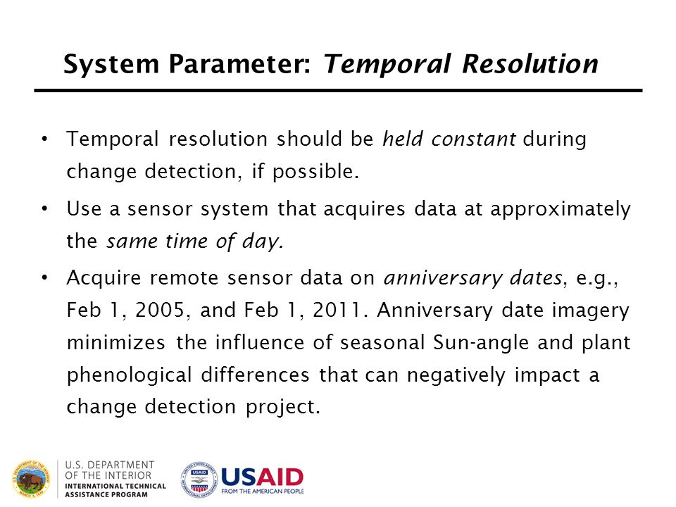 System Parameter: Temporal Resolution Temporal resolution should be held constant during change detection, if possible. Use a sensor system that acqui