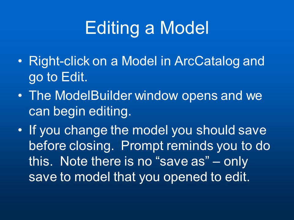 Editing a Model Right-click on a Model in ArcCatalog and go to Edit.