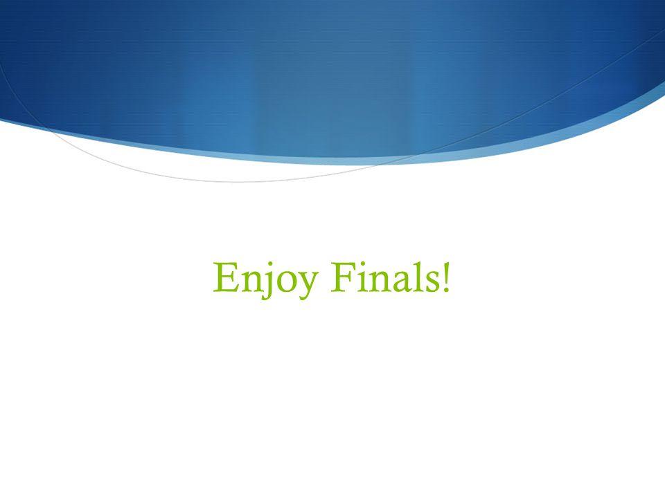 Enjoy Finals!
