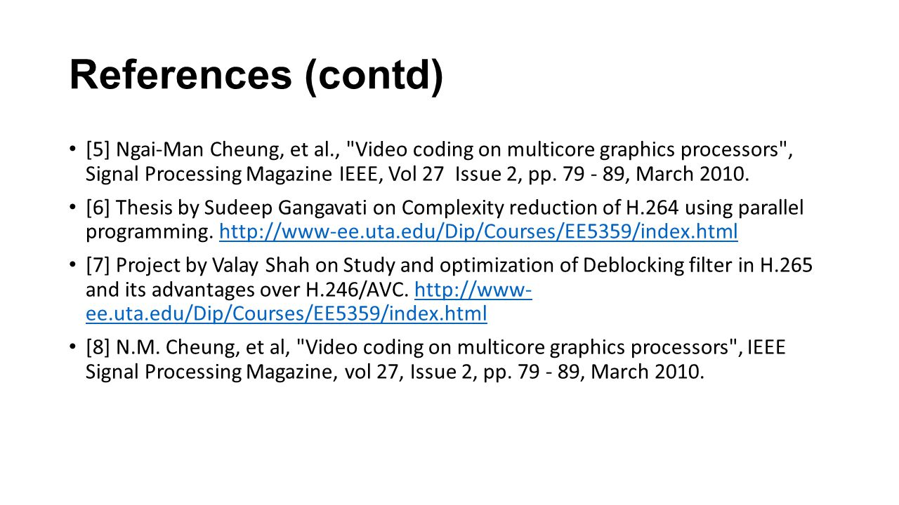 References (contd) [5] Ngai-Man Cheung, et al., Video coding on multicore graphics processors , Signal Processing Magazine IEEE, Vol 27 Issue 2, pp.