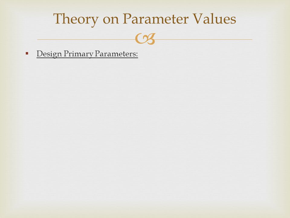   Design Primary Parameters: Theory on Parameter Values