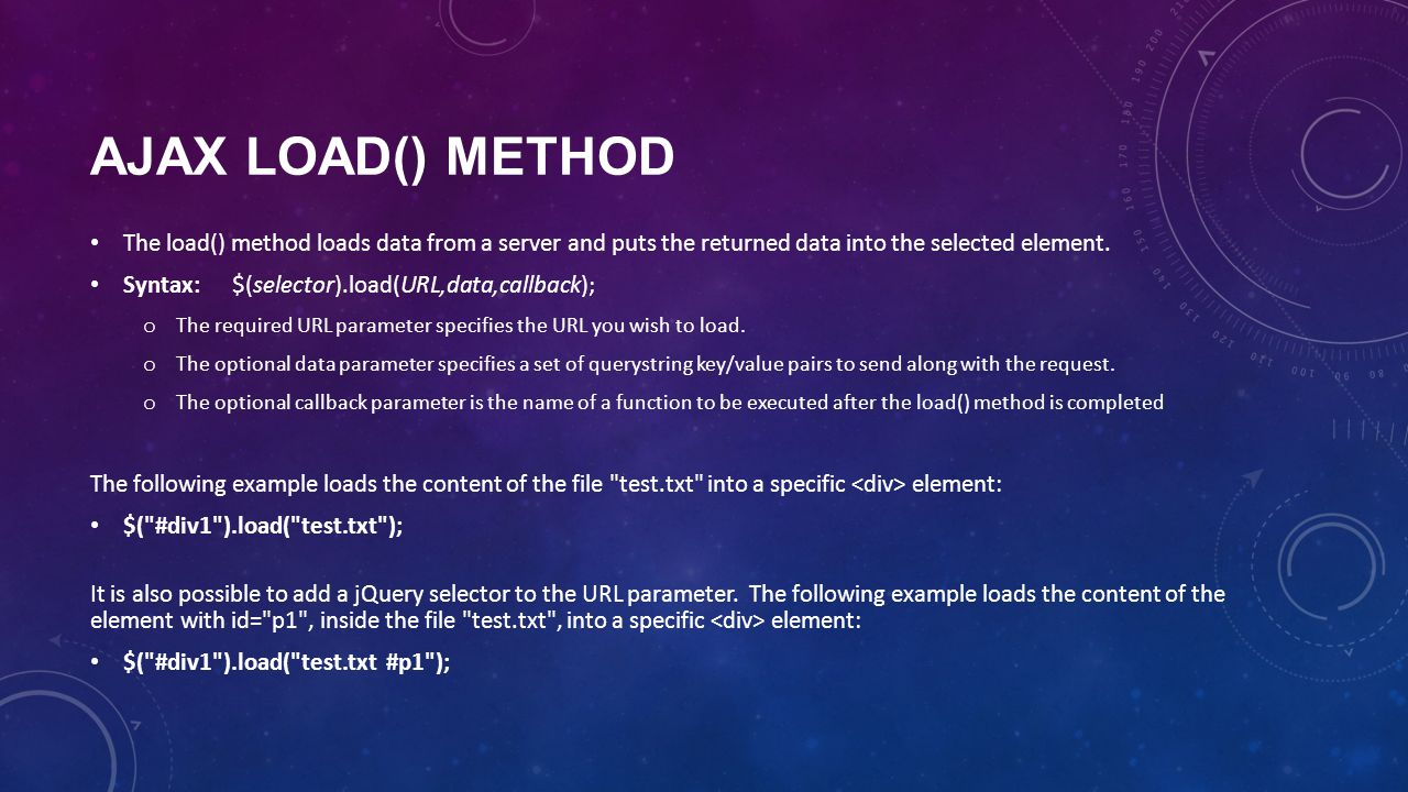 AJAX LOAD() METHOD The load() method loads data from a server and puts the returned data into the selected element.