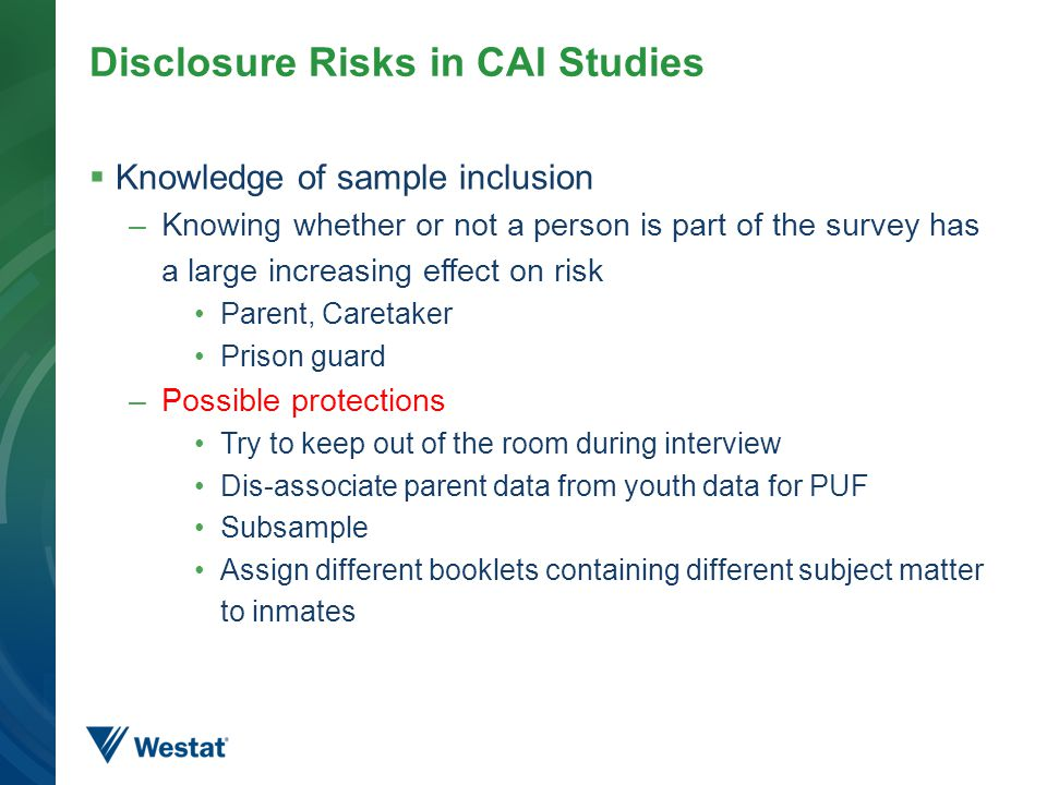 Disclosure Risks in CAI Studies  Knowledge of sample inclusion –Knowing whether or not a person is part of the survey has a large increasing effect o