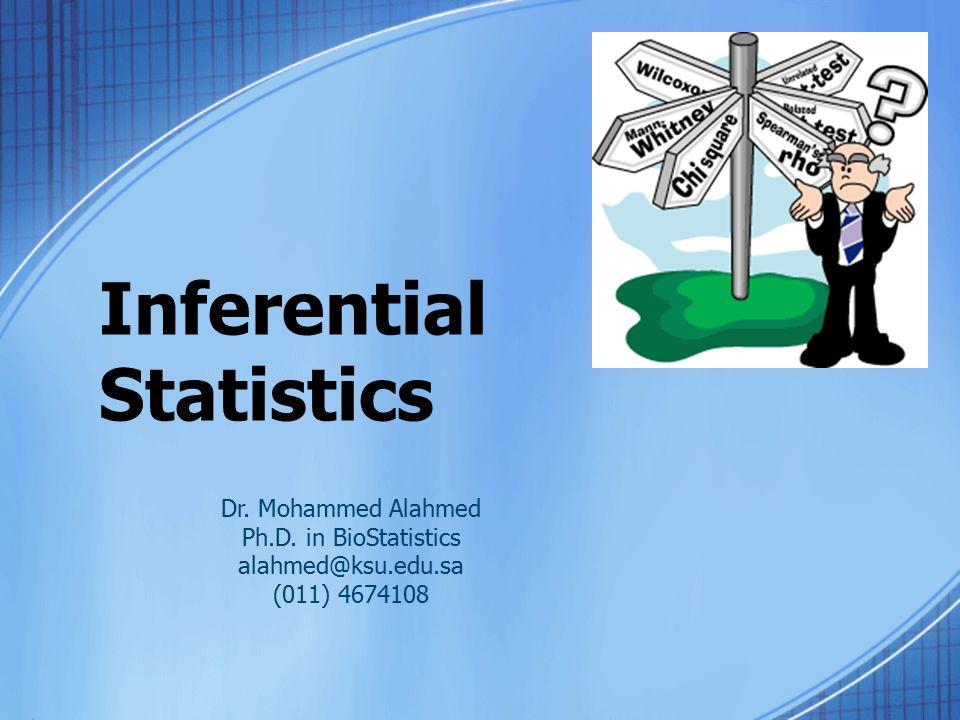 Inferential Statistics Dr. Mohammed Alahmed Ph.D. in BioStatistics alahmed@ksu.edu.sa (011) 4674108