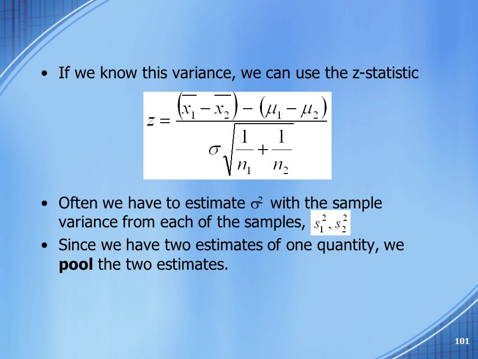 If we know this variance, we can use the z-statistic Often we have to estimate   with the sample variance from each of the samples, Since we have tw