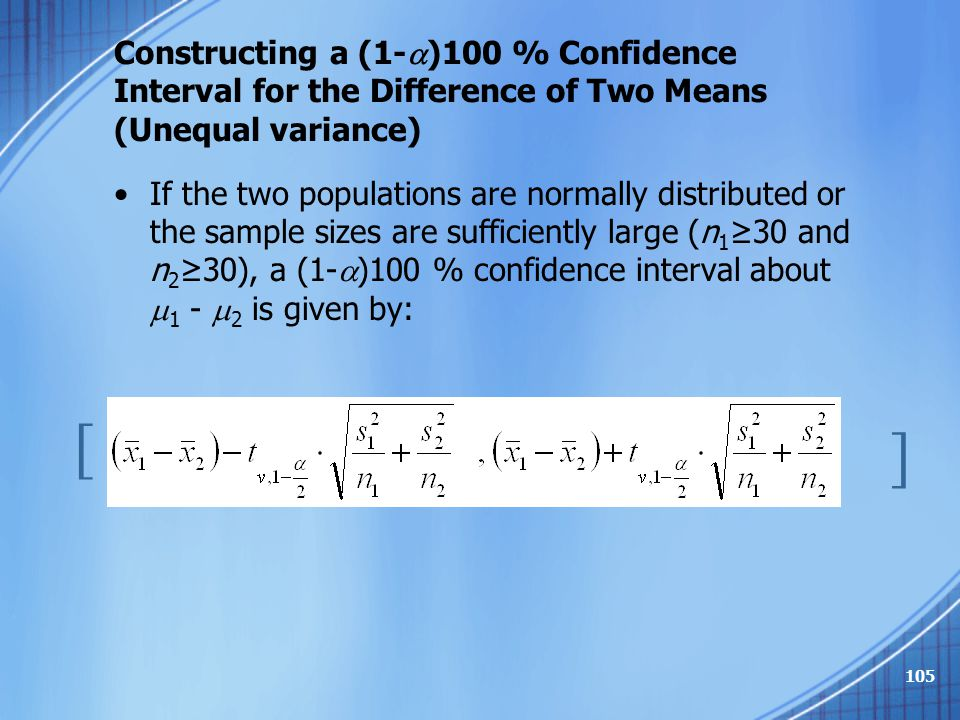 Constructing a (1-  )100 % Confidence Interval for the Difference of Two Means (Unequal variance) If the two populations are normally distributed or