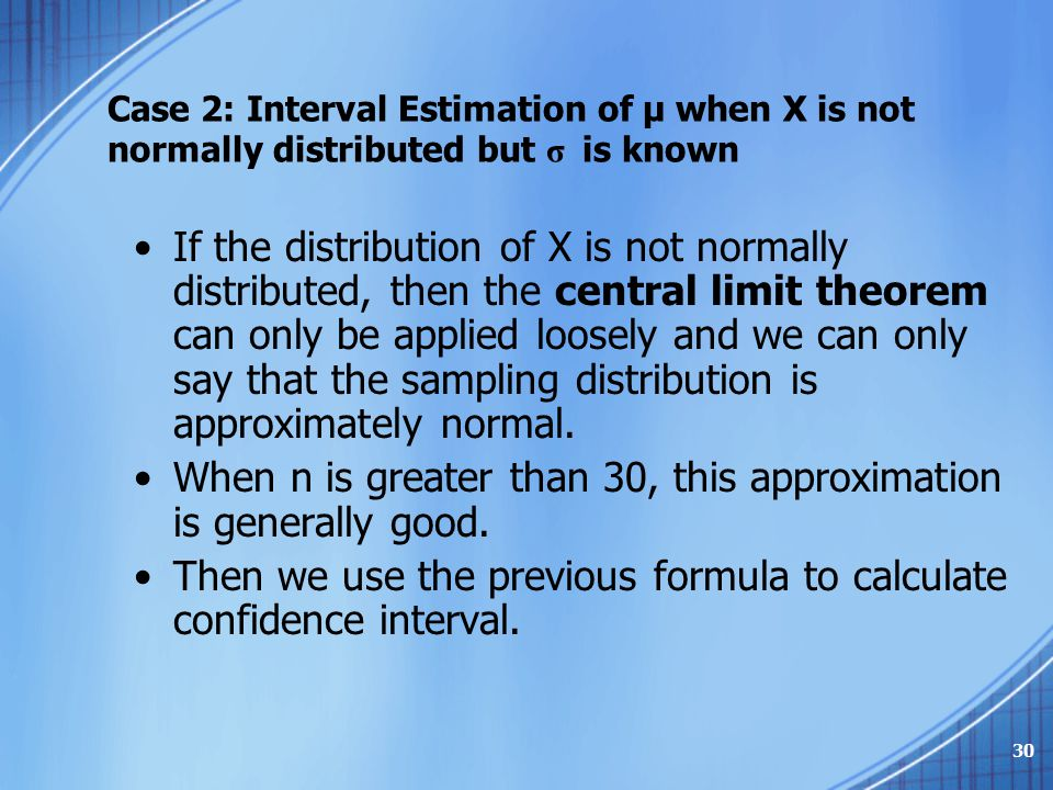 Case 2: Interval Estimation of μ when X is not normally distributed but σ is known If the distribution of X is not normally distributed, then the cent