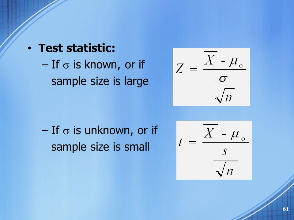 Test statistic: –If  is known, or if sample size is large –If  is unknown, or if sample size is small 61