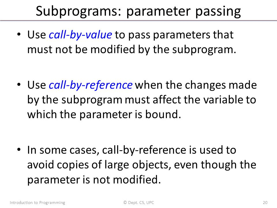 Subprograms: parameter passing Use call-by-value to pass parameters that must not be modified by the subprogram.
