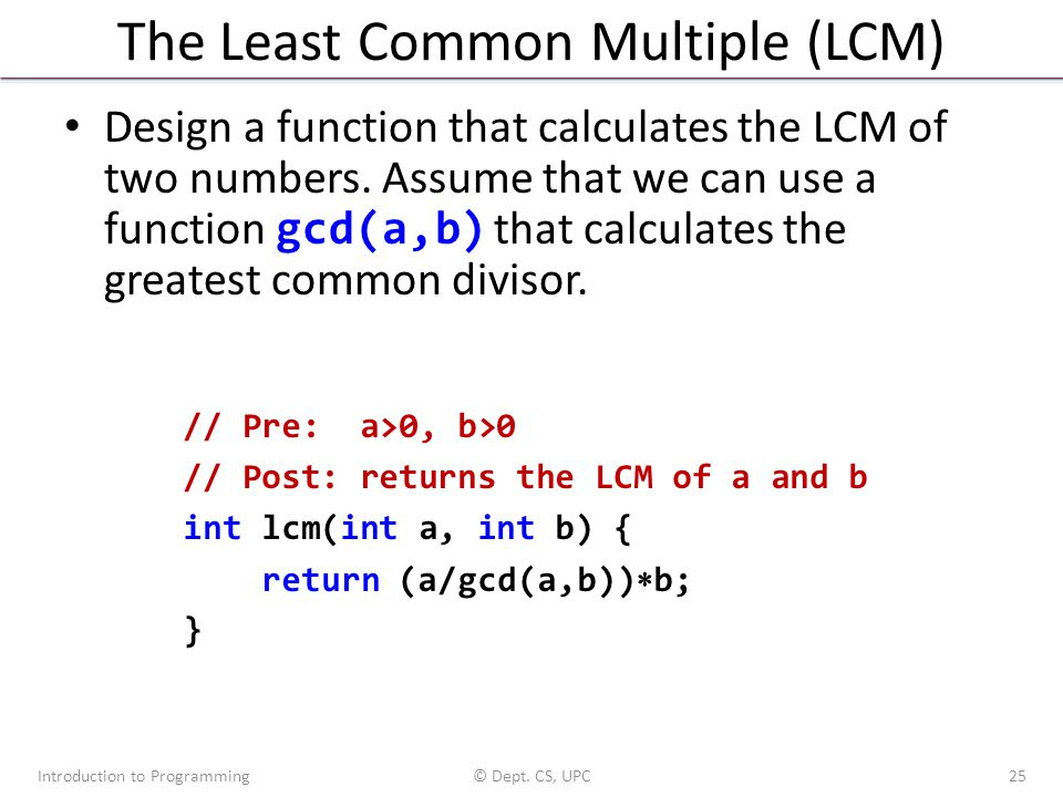 The Least Common Multiple (LCM) Design a function that calculates the LCM of two numbers. Assume that we can use a function gcd(a,b) that calculates t