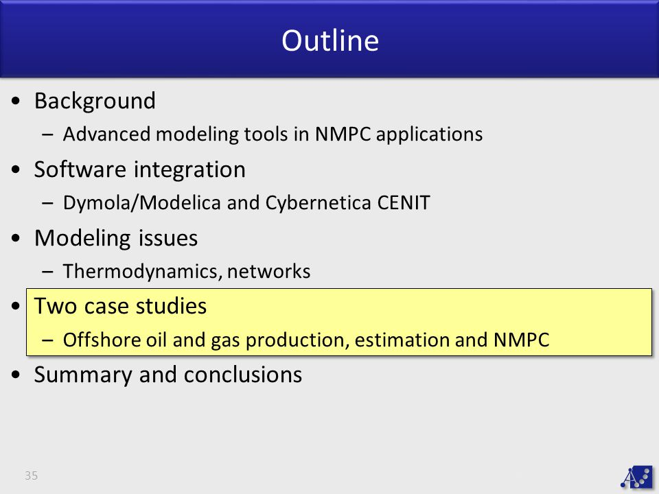Outline Background –Advanced modeling tools in NMPC applications Software integration –Dymola/Modelica and Cybernetica CENIT Modeling issues –Thermodynamics, networks Two case studies –Offshore oil and gas production, estimation and NMPC Summary and conclusions 35