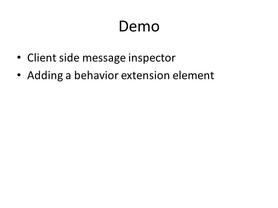 Demo Client side message inspector Adding a behavior extension element