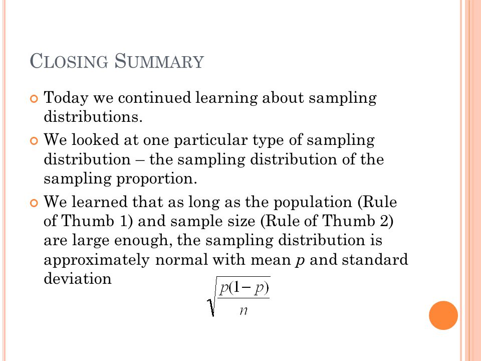 C LOSING S UMMARY Today we continued learning about sampling distributions.