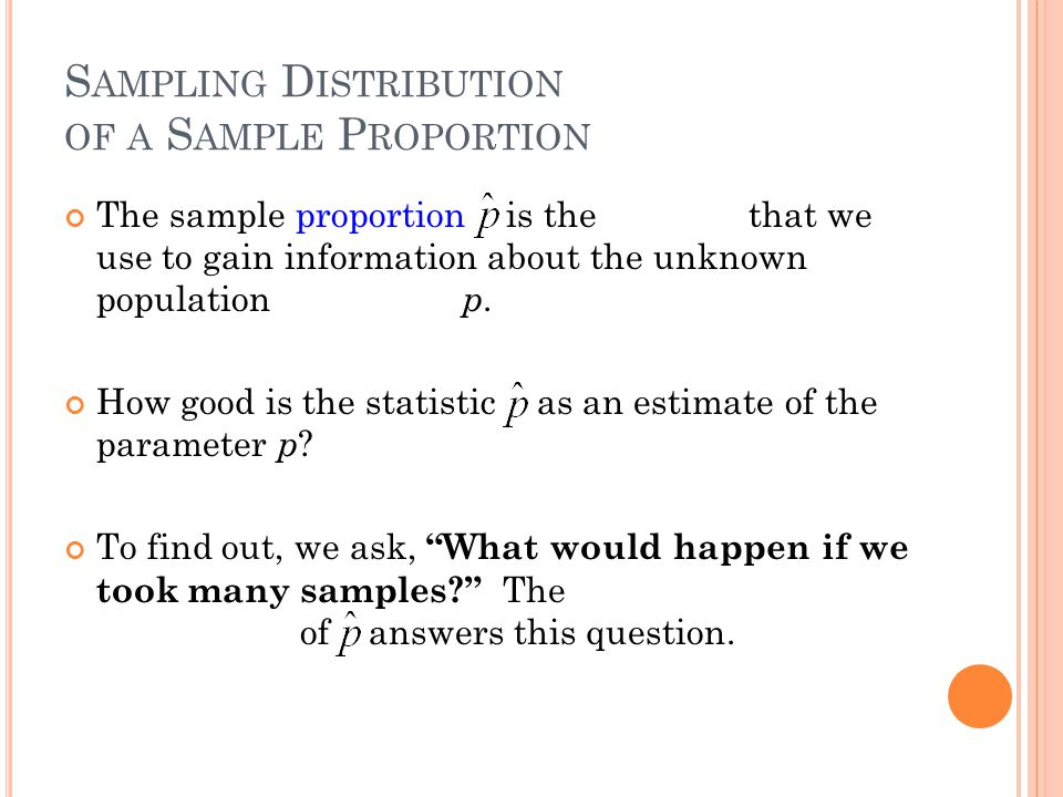 S O W HAT .The sample proportion is an unbiased estimator of p .
