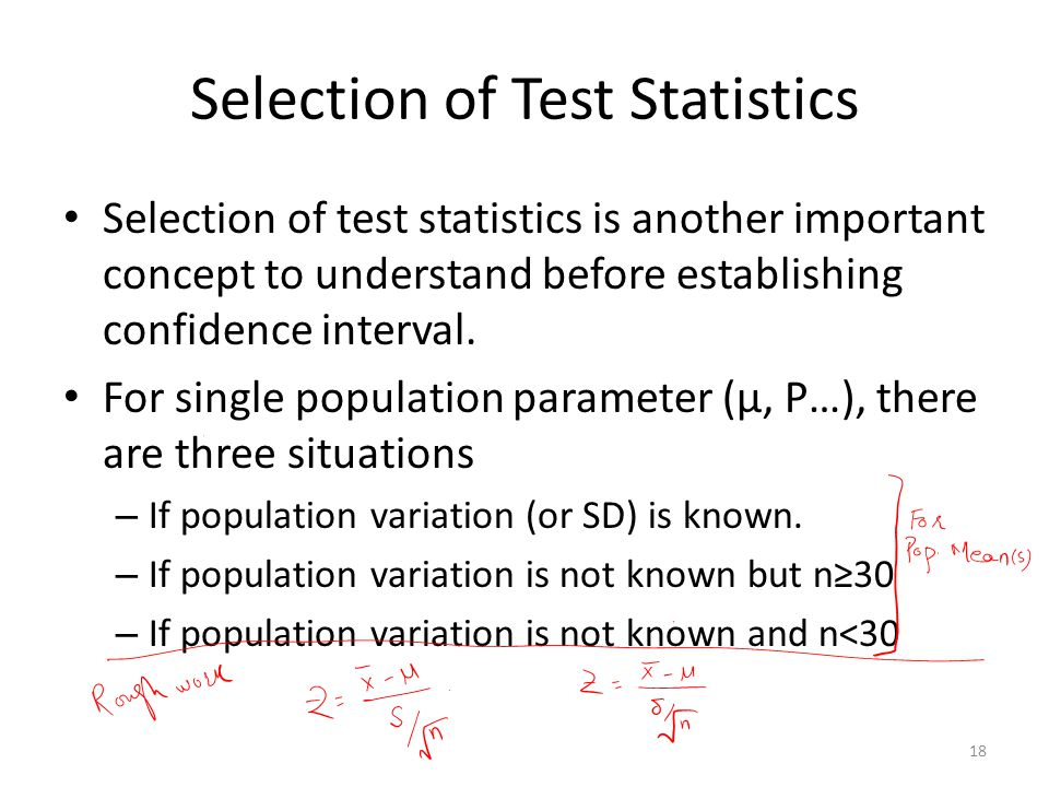 Selection of Test Statistics Selection of test statistics is another important concept to understand before establishing confidence interval.